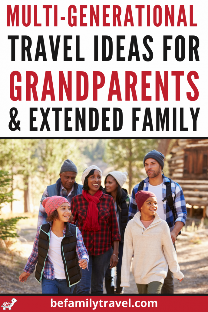multi gen travel ideas for grandparents and extended family
